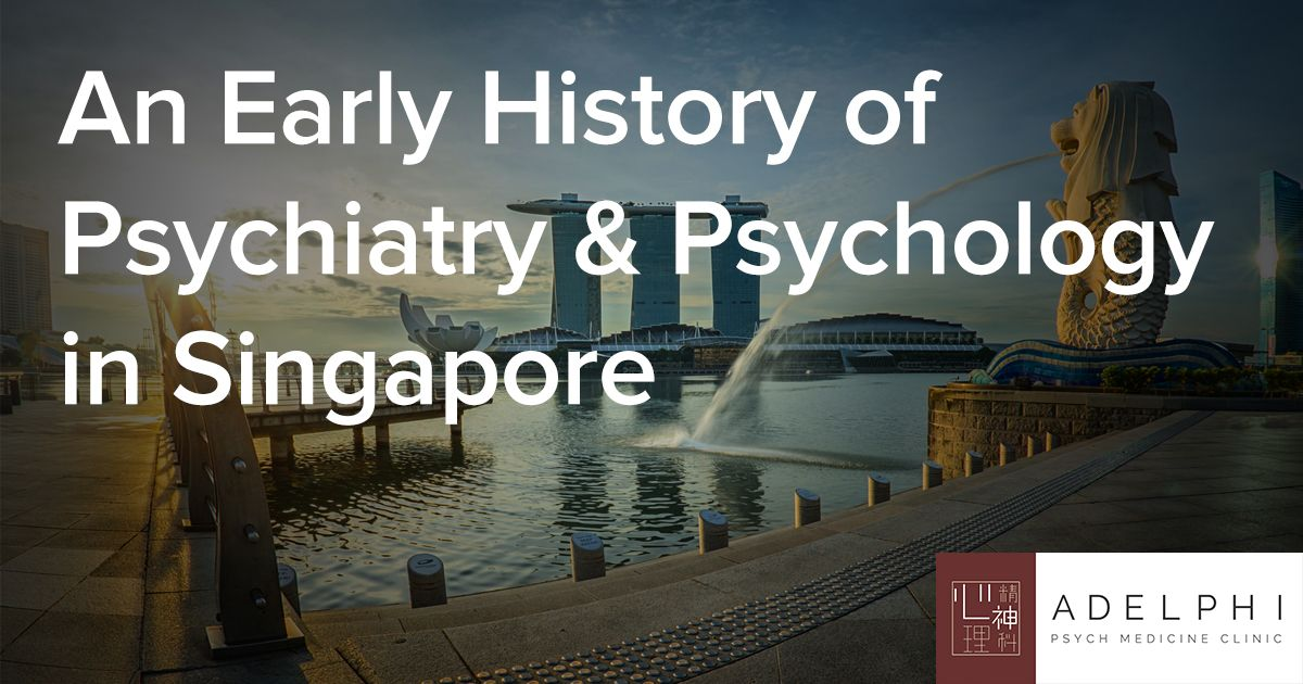 An Early History of Psychiatry and Psychologist in Singapore