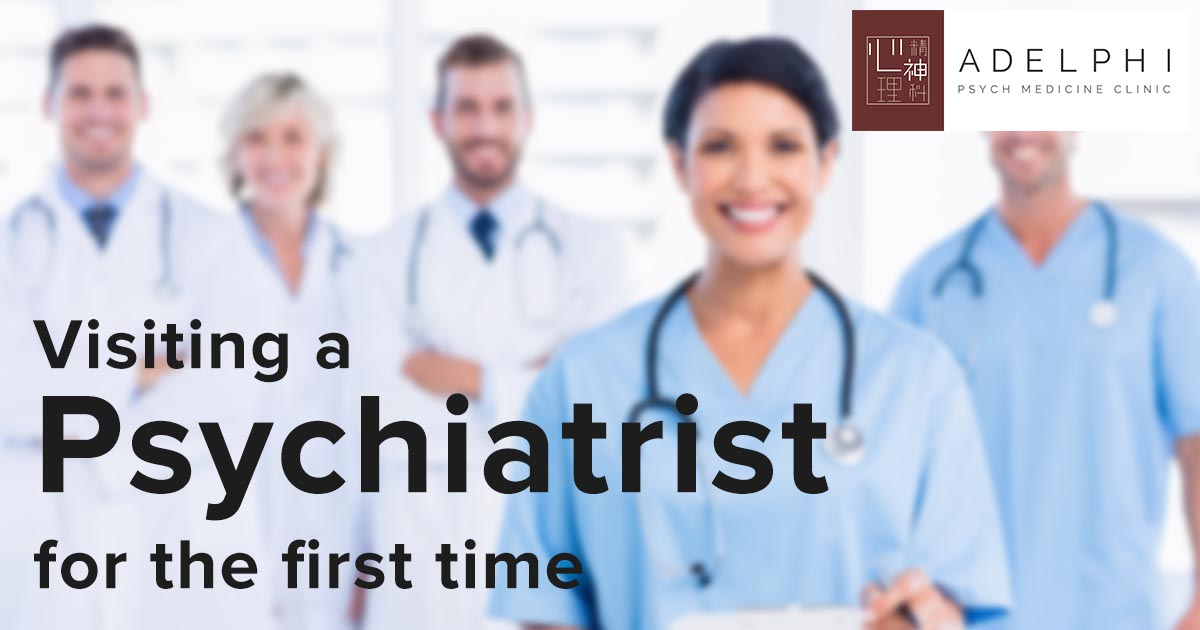 Visiting A Psychiatrist For The First Time Adelphi Psych Med