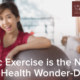 Aerobic Exercise is the New Mental Health Wonder-Drug
