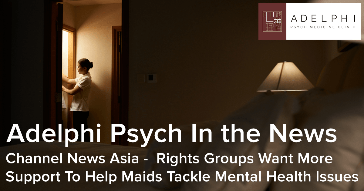 Adelphi Psych In the News Channel News Asia -  Rights Groups Want More Support To Help Maids Tackle Mental Health Issues