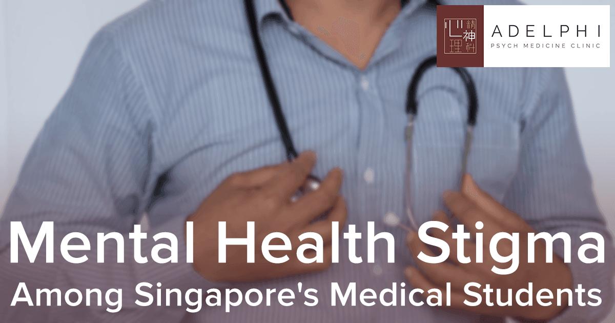 Mental Health Stigma Among Singapore S Medical Students Adelphi