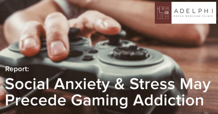 Social Anxiety and Stress May Precede Gaming Addiction
