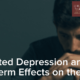 Untreated Depression and Its Long-Term Effects on the Brain