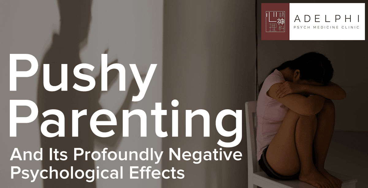 Pushy Parenting and Its Profoundly Negative Psychological Effects